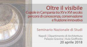 20 Aprile. Oltre il Visibile. Cupole in Campania tra XV e XVII secolo: percorsi di conoscenza, conservazione e fruizione innovativa
