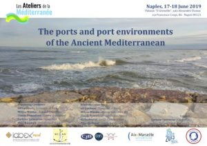Cycle Ateliers de la Méditerranée « Ports et zones portuaires de la Méditerranée Antique » Ports and Port Environments of the Ancient Mediterranean le 17 et 18 juin 2019